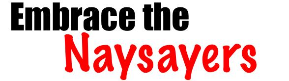 embrace the naysayers